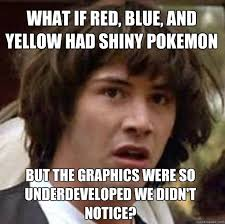 What if red, blue, and yellow had shiny pokemon but the graphics ... via Relatably.com