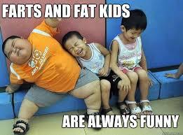 farts and fat kids are always funny - Crazy Asian TV - quickmeme via Relatably.com