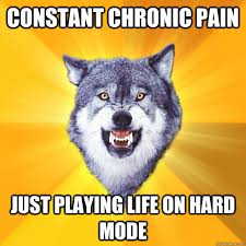 Constant chronic pain just playing life on hard mode - Courage ... via Relatably.com
