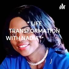 * LIFE TRANSFORMATION PODCAST WITH NADIA*