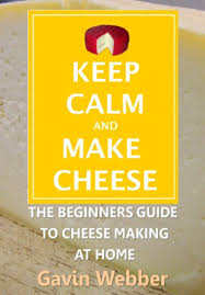 <b>Keep Calm And Make</b> Cheese - Kindle edition by Gavin Webber ...