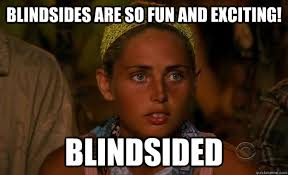 blindsides are so fun and exciting! blindsided - Stupid Survivor ... via Relatably.com