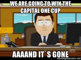 We are going to win the Capital One cup Aaaand it`s gone - south ... via Relatably.com