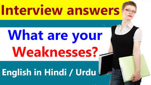 what are your weaknesses interview answer job interview tips in interview answer job interview tips in hindi urdu from english