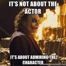 It's not about the actor it's about admiring the character - Joker ... via Relatably.com