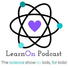 LearnOn Podcast: The Science Show By Kids, For Kids!