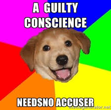 a guilty conscience needsno accuser - Advice Dog | Meme Generator via Relatably.com