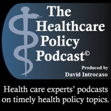 The Healthcare Policy Podcast ®  Produced by David Introcaso