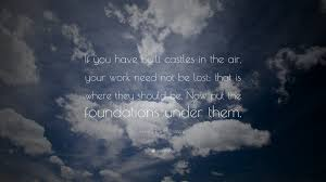 henry david thoreau quote if you have built castles in the air henry david thoreau quote if you have built castles in the air your