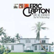 <b>Eric Clapton</b> - <b>Give</b> Me Strength: The '74/'75 Recordings