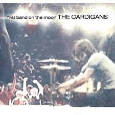 The <b>Cardigans</b> - <b>First Band</b> on the Moon Lyrics and Tracklist | Genius