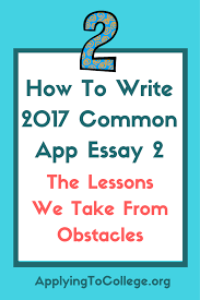 how to write common application essay the lessons we take how to write 2017 common application essay 2 the lessons we take from obstacles applying to college