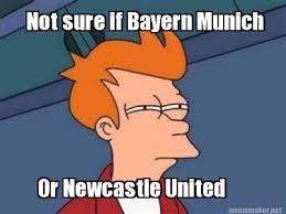 Meme Maker - Not sure if Bayern Munich Or Newcastle United Meme Maker! via Relatably.com