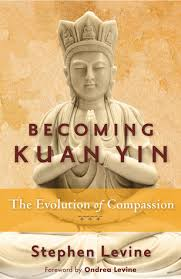 Becoming Kuan Yin: The Evolution of Compassion by Stephen Levine ...