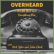 Overheard with Rick Tyler and John Clark