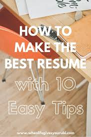 best ideas about best resume jobs hiring how to make the best resume 10 easy tips