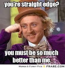 you're straight edge?... - Willy Wonka Meme Generator Captionator via Relatably.com