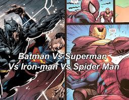 batman vs superman vs iron man vs spider man batman superman iron man