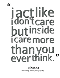 Quotes from Vicky Paine: i act like i don't care but inside i care ...