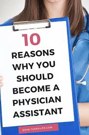 best ideas about physician assistant school why should you become a physician assistant here are 10 good reasons why you should