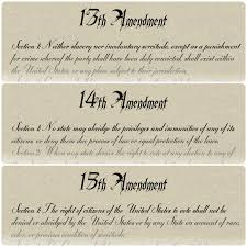 these are the th th and th amendments of the constitution these are the 13th 14th and 15th amendments of the constitution made after the civil war ended in 1865 amendment 13 made slavery illegal the 14t