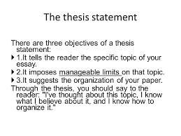 thesis statement this will eventually become the topic amp position  the thesis statement there are three objectives of a thesis statement  it