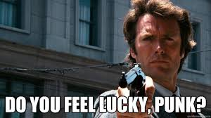 Do you feel lucky, punk? - Dirty Harry - quickmeme via Relatably.com