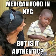 Mexican food in nyc But is it authentic? - Poor Black Kid | Meme ... via Relatably.com