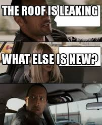 Meme Maker - The roof is leaking what else is new? Meme Maker! via Relatably.com