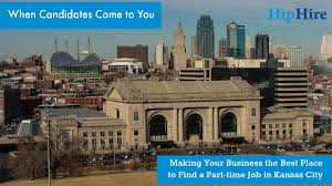 be a best place to a part time job in kc hiphire when candidates come to you making your business the best place to a part time job in kansas city