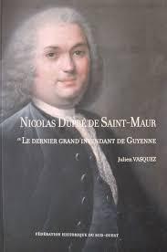 Nicolas Dupré de Saint-Maur, ou le dernier grand intendant de Guyenne. 393 pages, 2008. ISBN : 9782854080667. Prix : 30 euros - photolivredupre