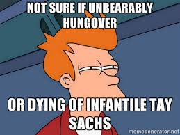 Not sure if unbearably hungover Or dying of infantile Tay Sachs ... via Relatably.com