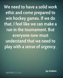jay graham quotes quotehd we need to have a solid work ethic and come prepared to win hockey games