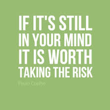 If it's still in your mind it is worth taking the risk. #Quotes ...