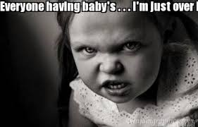 Meme Maker - Everyone having baby's . . . I'm just over here like ... via Relatably.com