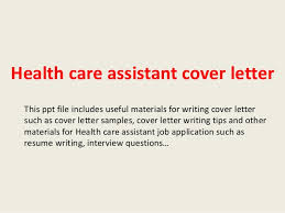 health care assistant cover letterhealth care assistant cover letter this ppt file includes useful materials for writing cover letter such