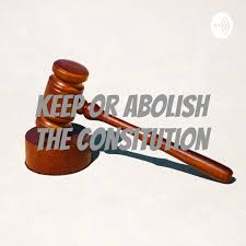 Keep Or Abolish the Consitution