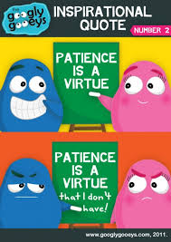 Inspirational Quote #2: Patience is a virtue….which I don't have ...