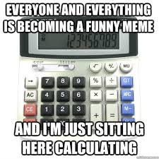 Calculator memes | quickmeme via Relatably.com
