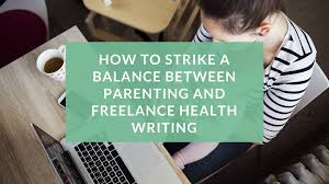 health writer hub health medical writing courses advice jobs how to strike a balance between parenting and lance health writing