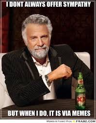 i dont always offer sympathy... - Smartest Man in the World Meme ... via Relatably.com