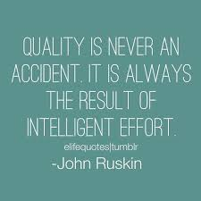 Quality is never an accident. It is always the result of ... via Relatably.com