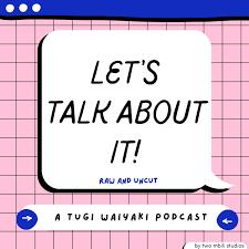 Let's Talk About It! (A Tugi Waiyaki Podcast)