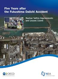 oecd nuclear energy agency publications five years after the fukushima daiichi accident nuclear safety improvements and lessons learnt