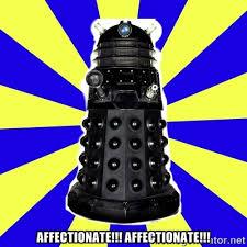 AFFECTIONATE!!! AFFECTIONATE!!! - Dalek | Meme Generator via Relatably.com