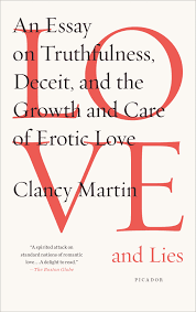 love and lies an essay on truthfulness deceit and the growth love and lies an essay on truthfulness deceit and the growth and care of erotic love clancy martin 9781250081575 amazon com books