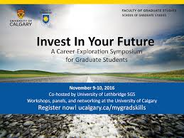 invest in your future a career exploration symposium for graduate in partnership the university of calgary the university of lethbridge school of graduate studies to deliver a career symposium for graduate student