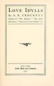 <b>Love</b> idylls : <b>Crockett</b>, <b>S. R.</b> (Samuel Rutherford), 1860-1914 : Free ...