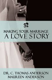 making your marriage a love story dr c thomas anderson maureen making your marriage a love story dr c thomas anderson maureen anderson c thomas anderson amazon com books