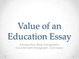 value of an education essay introduction body paragraphs  value of an education essay introduction body paragraphs counterclaim paragraph conclusion